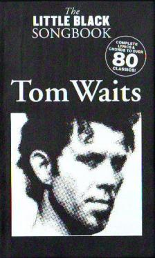 LITTLE BLACK SONGBOOK - LBB TOM WAITS : COMPLETE LYRICS & CHORDS TO OVER 80 CLASSICS