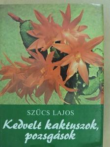 Szűcs Lajos - Kedvelt kaktuszok, pozsgások [antikvár]