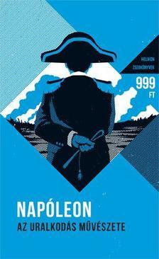 NAPOLEON, BONAPARTE - Az uralkodás művészete