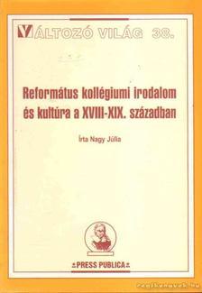 Nagy Júlia - Református kollégiumi irodalom és kultúra a XVIII-XIX. században [antikvár]