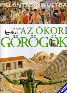 Cath Senker - Így éltek az ókori görögök [antikvár]