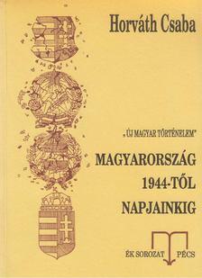 Horváth Csaba - Magyarország 1944-től napjainkig [antikvár]