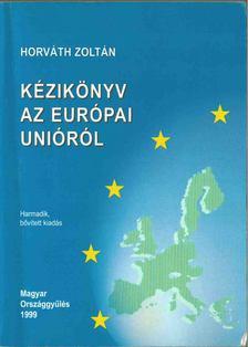 HORVÁTH ZOLTÁN - Kézikönyv az Európai Unióról [antikvár]
