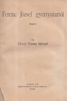 Orczy Emma - Ferenc József gyertyatartói [antikvár]