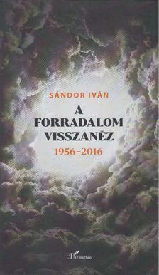 SÁNDOR IVÁN - A forradalom visszanéz [antikvár]