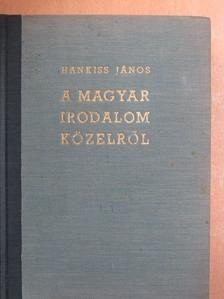 Hankiss János - A magyar irodalom közelről [antikvár]