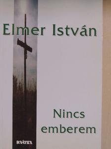 Elmer István - Nincs emberem [antikvár]