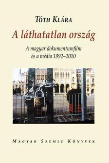 Tóth Klára - A láthatatlan ország - A magyar dokumentumfilm és a média 1992-2010