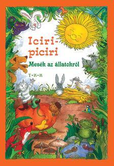 Benedek Elek,Móra Ferenc.... - Iciri-piciri mesék az állatokról