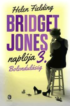 Helen Fielding - Bridget Jones naplója 3. - Bolondulásig