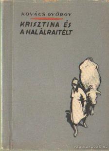 Kovács György - Krisztina és a halálraítélt [antikvár]
