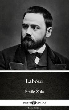 ÉMILE ZOLA - Labour by Emile Zola (Illustrated) [eKönyv: epub, mobi]