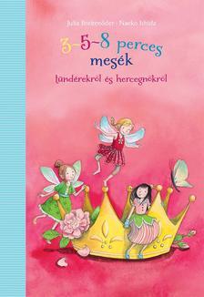 Julia Breitenöder - 3-5-8 perces mesék -Tündérekről és hercegnőkről
