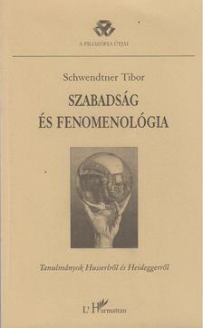 Schwendtner Tibor - Szabadság és fenomenológia [antikvár]
