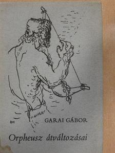 Garai Gábor - Orpheusz átváltozásai [antikvár]