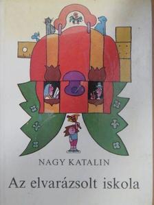 Nagy Katalin - Az elvarázsolt iskola [antikvár]