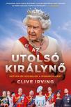 Irving, Clive - Az utolsó királynő - Hetven év küzdelem a monarchiáért