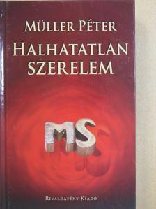 Müller Péter - Halhatatlan szerelem [antikvár]