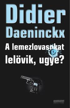 Didier Daeninckx - A lemezlovasokat lelövik, ugye? [antikvár]