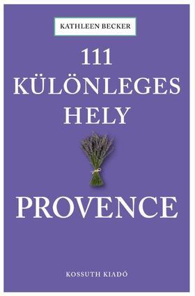 Ralf Nestmeyer - 111 különleges hely - Provence