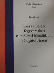 Bánkuti Imre - Lónyay Ferenc fegyveresítési és ruházati főhadbiztos válogatott iratai [antikvár]