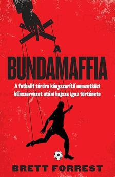 Brett Forrest - A BUNDAMAFFIA  - A futballt térdre kényszerítő nemzetközi bűnszervezet utáni hajsza igaz története