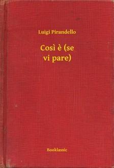 Luigi Pirandello - Cosi e (se vi pare) [eKönyv: epub, mobi]