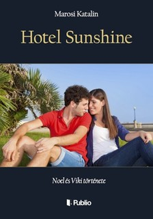 Katalin Marosi - Hotel Sunshine - Noel és Viki története [eKönyv: epub, mobi]