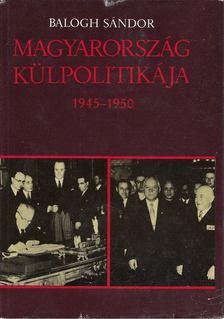 Balogh Sándor - Magyarország külpolitikája 1945-1950 [antikvár]