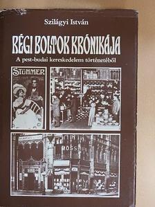 Szilágyi István - Régi boltok krónikája [antikvár]