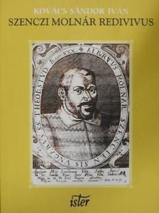 Kovács Sándor Iván - Szenczi Molnár Redivivus [antikvár]