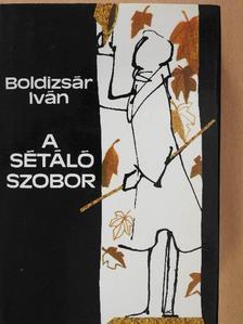 Boldizsár Iván - A sétáló szobor (dedikált példány) [antikvár]