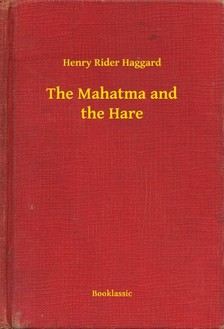 Rider Haggard Henry - The Mahatma and the Hare [eKönyv: epub, mobi]