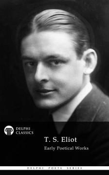 T. S. Eliot - Delphi Collected Works of T. S. Eliot [eKönyv: epub, mobi]