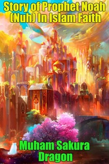 Dragon Muham Sakura - Story of Prophet Noah (Nuh) In Islam Faith [eKönyv: epub, mobi]