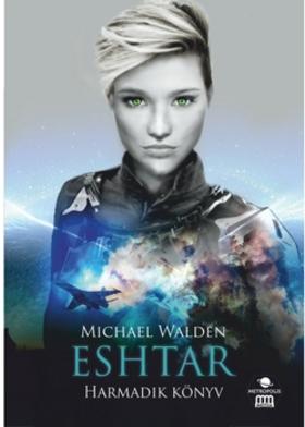 Michael Walden - Eshtar - Harmadik könyv [eKönyv: epub, mobi]