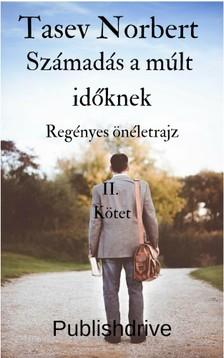 Norbert Tasev - Számadás a múlt időknek - Regényes Önéletrajz második  kötet [eKönyv: epub, mobi]