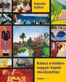 KASZÁS GÁBOR - Kalauz a modern magyar képzőművészethez