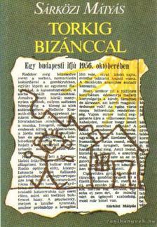 Sárközi Mátyás - Torkig Bizánccal [antikvár]