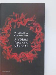 William S. Burroughs - A vörös éjszaka városai [antikvár]