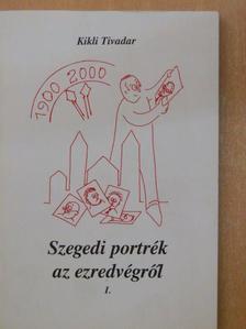 Kikli Tivadar - Szegedi portrék az ezredvégről I. (töredék) [antikvár]