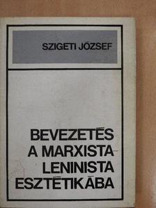 Szigeti József - Bevezetés a marxista-leninista esztétikába [antikvár]