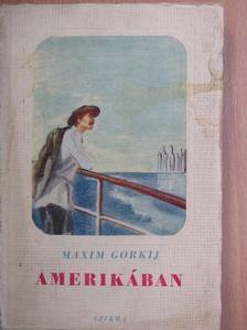 Maxim Gorkij - Amerikában [antikvár]