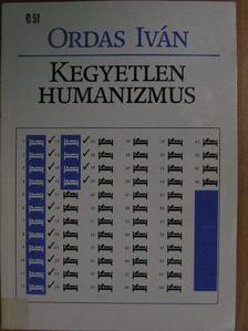 Ordas Iván - Kegyetlen humanizmus [antikvár]