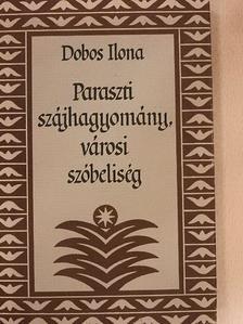 Dobos Ilona - Paraszti szájhagyomány, városi szóbeliség [antikvár]