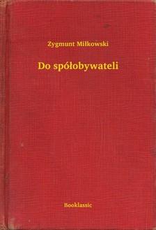 Mi³kowski Zygmunt - Do spó³obywateli [eKönyv: epub, mobi]