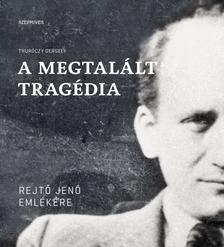 Thuróczy Gergely (összeáll.) - A megtalált tragédia. Rejtő Jenő emlékére