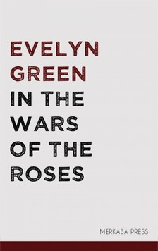 Green Evelyn - In the Wars of the Roses [eKönyv: epub, mobi]