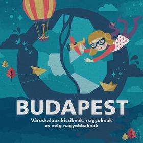 Foki Péter - Dusik Móni - Budapest - Városkalauz kicsiknek, nagyoknak és még nagyobbaknak