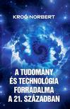Kroó Norbert - A tudomány és a technológia forradalma a XXI. században